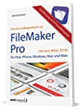 Das Grundlagenbuch zu FileMaker Pro (Version Mitte 2016) : für iPad, iPhone, Windows, Mac und Web / Einführung & Praxisbeispiele