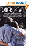 Cancer For Two: An Inspiring True Story and Guide for Cancer Patients and Their Partners
