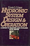 Hydronic System Design and Operation: A Guide to Heating and Cooling with Water Erwin G. Hansen