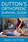 Dutton's Orthopedic Survival Guide: M...