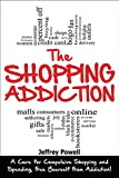 The Shopping Addiction: A Cure for Compulsive Shopping  and Spending to Free Yourself  from Addiction!