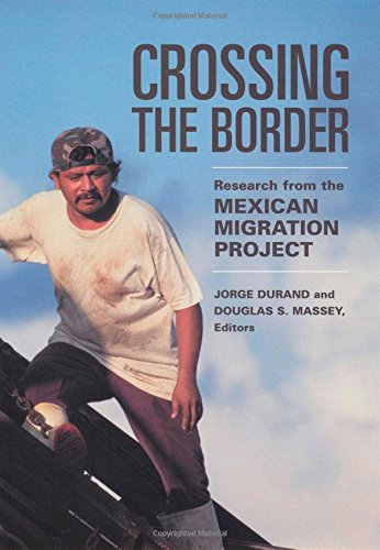 Crossing the Border: Research from the Mexican Migration Project