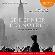 Le dernier des nôtres suivi d'un entretien avec l'auteure | Livre audio Auteur(s) : Adélaïde de Clermont-Tonnerre Narrateur(s) : Rémi Bichet