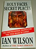 Holy Faces Secret Places - The Quest For Jesus' True Likeness (0552135909) by Ian Wilson