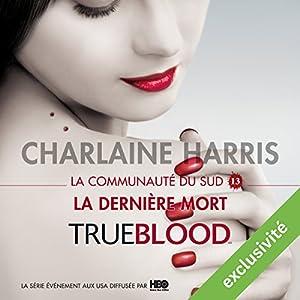 La dernière mort (La communauté du Sud 13) | Livre audio Auteur(s) : Charlaine Harris Narrateur(s) : Bénédicte Charton