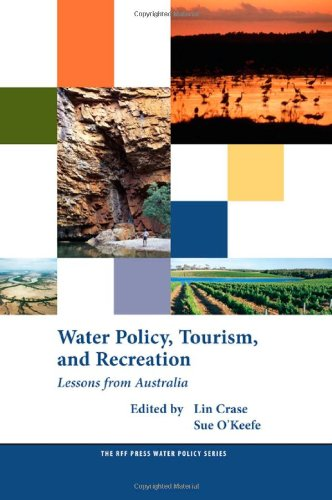 Water Policy, Tourism, and Recreation: Lessons from Australia (RFF Press Water Policy Series)