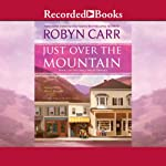 Just Over the Mountain: Grace Valley Trilogy, Book 2 (       UNABRIDGED) by Robyn Carr Narrated by Therese Plummer
