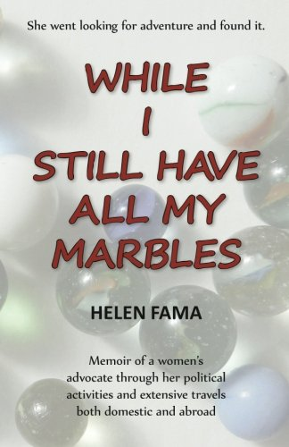 While I Still Have All My Marbles: Memoir Of A Women'S Advocate Through Her Political Activities And Extensive Travels Both Domestic And Abroad