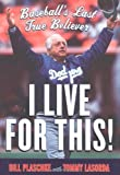 img - for I Live for This!: Baseball's Last True Believer Hardcover - October 24, 2007 book / textbook / text book