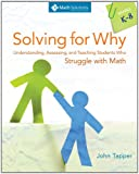 Solving for Why: Understanding, Assessing, and Teaching Students Who Struggle with Math, Grades K 8