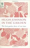 Hugh Johnson Hugh Johnson In The Garden: The Best Garden Diary of Our Time