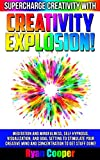 img - for Creativity: Explosion! - Supercharge Creativity With Meditation And Mindfulness, Self Hypnosis, Visualization, And Goal Setting To Stimulate Your Creative ... Motivation, Visualization, Inner Peace) book / textbook / text book