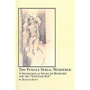 The Female Serial Murderer: A Sociological Study of Homicide And the