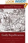 Godly Republicanism: Puritans, Pilgri...