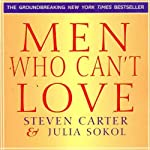 Men Who Can't Love: How to Recognize a Commitmentphobic Man Before He Breaks Your Heart | Julia Sokol,Steven Carter