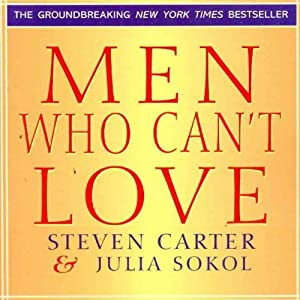 Men Who Can't Love: How to Recognize a Commitmentphobic Man Before He Breaks Your Heart | [Julia Sokol, Steven Carter]