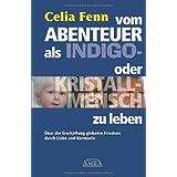 """Vom Abenteuer, als Indigo- oder Kristallmensch zu leben. �ber die Erschaffung globalen Friedens durch Liebe und Harmonievon """"Celia Fenn"""""""