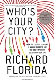 Who's Your City?: How the Creative Economy Is Making Where to Live the Most Important Decision of Yo