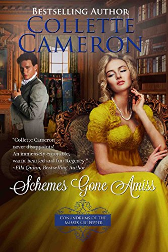 An immensely enjoyable, warm-hearted and fun regency:  Schemes Gone Amiss (Conundrums of the Misses Culpepper Book 2) by Collette Cameron