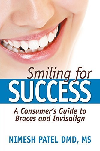 smiling-for-success-a-consumers-guide-to-braces-and-invisalign-by-nimesh-patel-2014-07-01