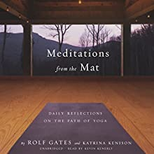 Meditations from the Mat: Daily Reflections on the Path of Yoga (       UNABRIDGED) by Rolf Gates, Katrina Kenison Narrated by Kevin Kenerly