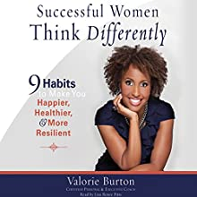 Successful Women Think Differently: 9 Habits to Make You Happier, Healthier, and More Resilient | Livre audio Auteur(s) : Valorie Burton Narrateur(s) : Lisa Renee Pitts
