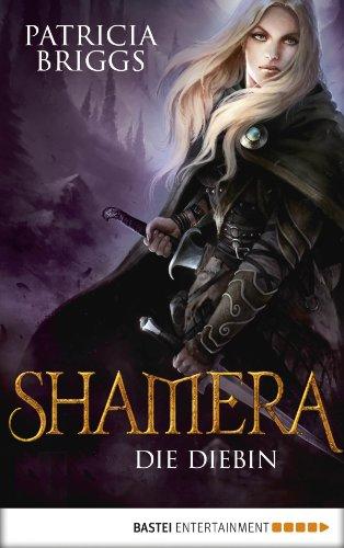 Patricia Briggs - Shamera - Die Diebin: Roman (German Edition)