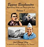 img - for { [ BYGONE BINGHAMTON: REMEMBERING PEOPLE AND PLACES OF THE PAST VOLUME ONE ] } Shay, Jack Edward ( AUTHOR ) Jun-01-2012 Hardcover book / textbook / text book