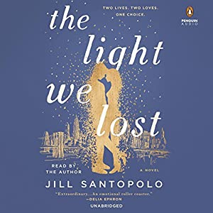 The Light We Lost Audiobook by Jill Santopolo Narrated by Jill Santopolo