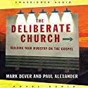 Deliberate Church Audiobook by Mark Dever, Paul Alexander Narrated by Cris Obryon