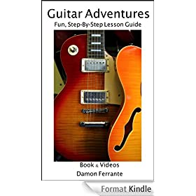 Guitar Adventures: A Fun, Informative, and Step-By-Step 60-Lesson Guide to Chords, Beginner & Intermediate Levels, with Companion Lesson and Play-Along ... Guitar Instruction) (English Edition)