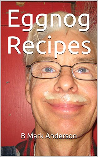 Eggnog Recipes by B Mark Anderson