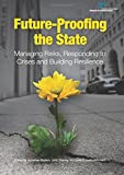 img - for Future-Proofing the State: Managing Risks, Responding to Crises and Building Resilience (Australia and New Zealand School of Government) book / textbook / text book