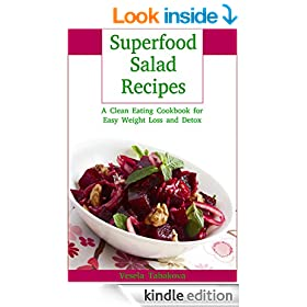 Superfood Salad Recipes: A Clean Eating Cookbook for Easy Weight Loss and Detox (Healthy Cookbook Series 8)