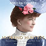 The Husband Hunters: Social Climbing in London and New York | Anne de Courcy