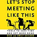 Let's Stop Meeting like This: Tools to Save Time and Get More Done Audiobook by Dick Axelrod, Emily Axelrod Narrated by Wes Bleed