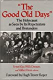 The Good Old Days : The Holocaust As Seen by Its Perpetrators and Bystanders (0029174252) by Trevor-Roper, Hugh R.