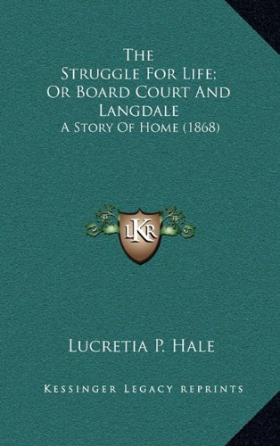 The Struggle for Life; Or Board Court and Langdale: A Story of Home (1868)