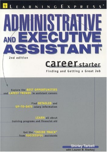 Administrative and Executive Assistant Career Starter: Finding and Getting a Great Job (Administrative & Executive A