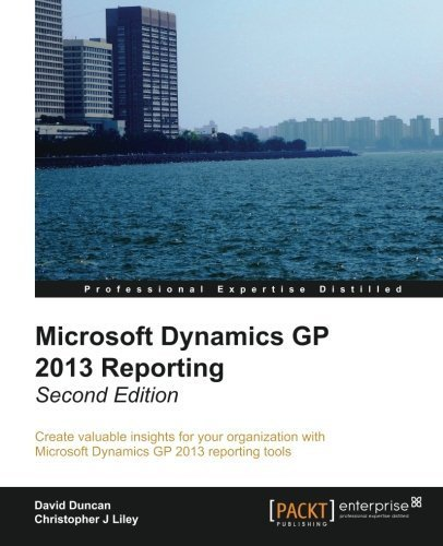 Microsoft Dynamics Gp 2013 Reporting - Second Edition By Duncan, David, J Liley, Christopher (2013) Paperback