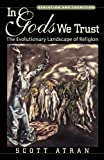 In Gods We Trust: The Evolutionary Landscape of Religion (Evolution and Cognition) (0195178033) by Atran, Scott