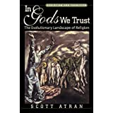 In Gods We Trust: The Evolutionary Landscape of Religion (Evolution and Cognition Series)by Scott Atran