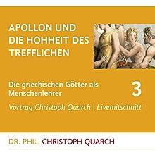 Apollon und die Hohheit des Trefflichen (Die griechischen Götter als Menschenlehrer 3) Rede von Christoph Quarch Gesprochen von: Christoph Quarch