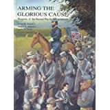 Arming the Glorious Cause: Weapons of the Second War for Independence; A Photographic Study of Confederate Arms...