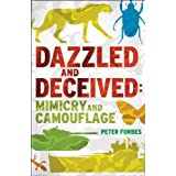 Dazzled and Deceived: Mimicry and Camouflage [Winner Warwick Prize for Writing, 2011]by Peter Forbes