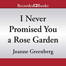 I Never Promised You a Rose Garden | Livre audio Auteur(s) : Joanne Greenberg Narrateur(s) : Amanda Leigh Cobb