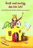 Groß und mutig, das bin ich!: Geschichten, die Kinder selbstbewusst machen