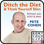 Ditch the Diet and Think Yourself Slim | Pete Cohen