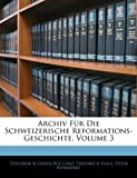 img - for Archiv F r Die Schweizerische Reformations-Geschichte, Volume 3 (French Edition) book / textbook / text book