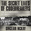 The Secret Lives of Codebreakers: The Men and Women Who Cracked the Enigma Code at Bletchley Park (       UNABRIDGED) by Sinclair McKay Narrated by Walter Dixon
